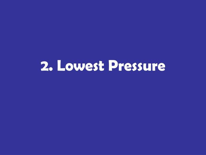 2. Lowest Pressure