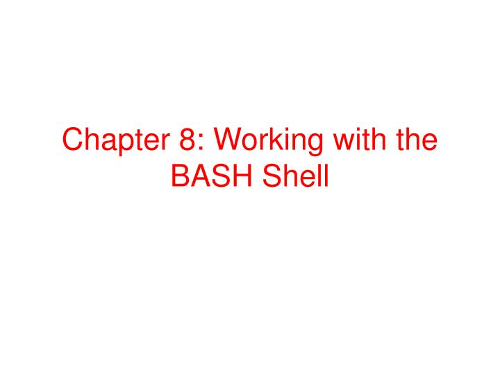 chapter 8 working with the bash shell