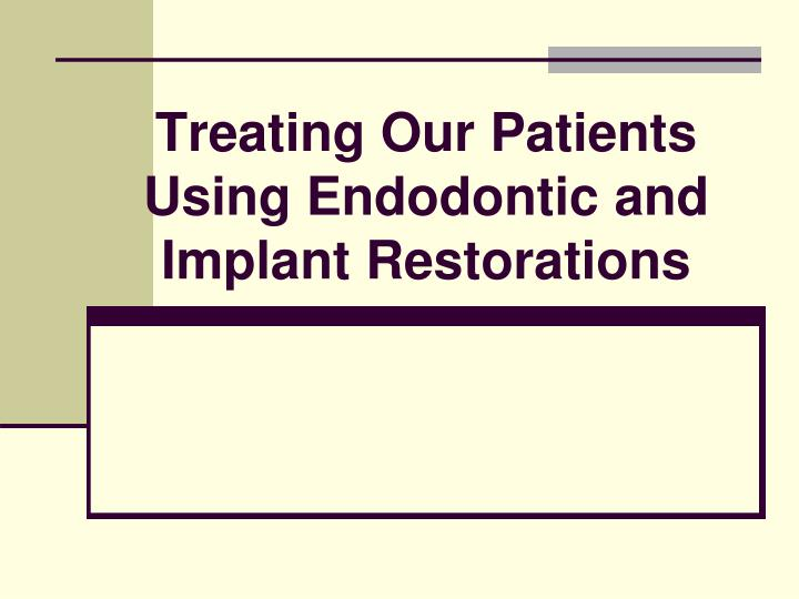 treating our patients using endodontic and implant restorations n.