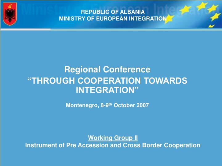 Regional conference through cooperation towards integration montenegro 8 9 th october 2007
