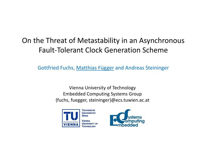on the threat of metastability in an asynchronous fault tolerant clock generation scheme n.