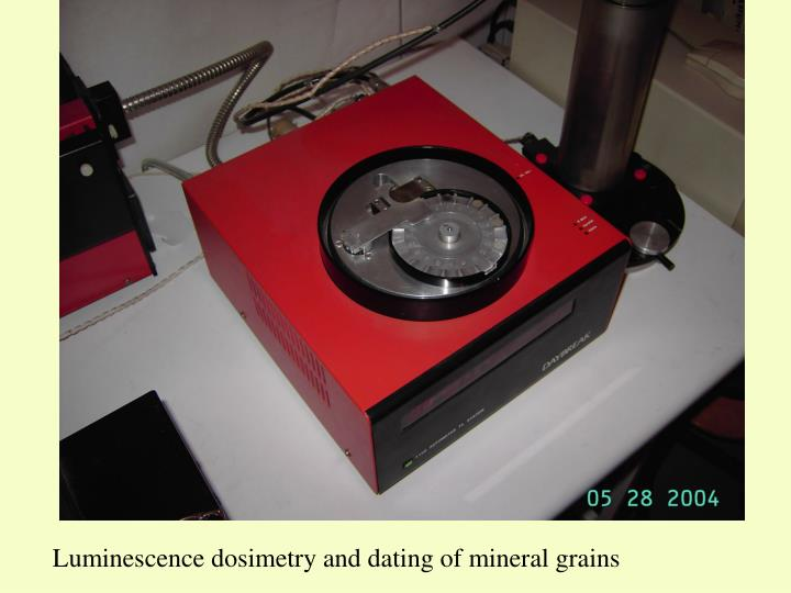 Luminescence dosimetry and dating of mineral grains
