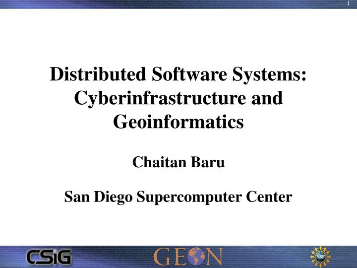 distributed software systems cyberinfrastructure and geoinformatics chaitan baru n.