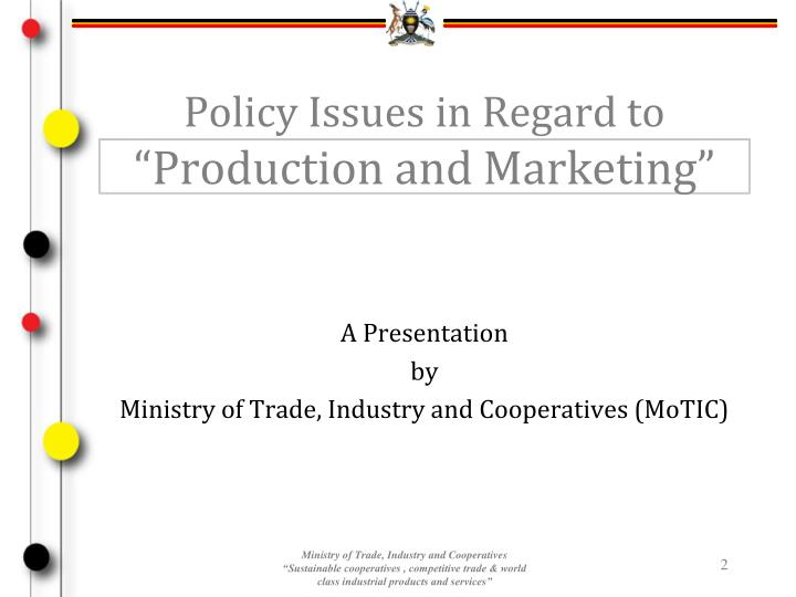 Policy issues in regard to production and marketing
