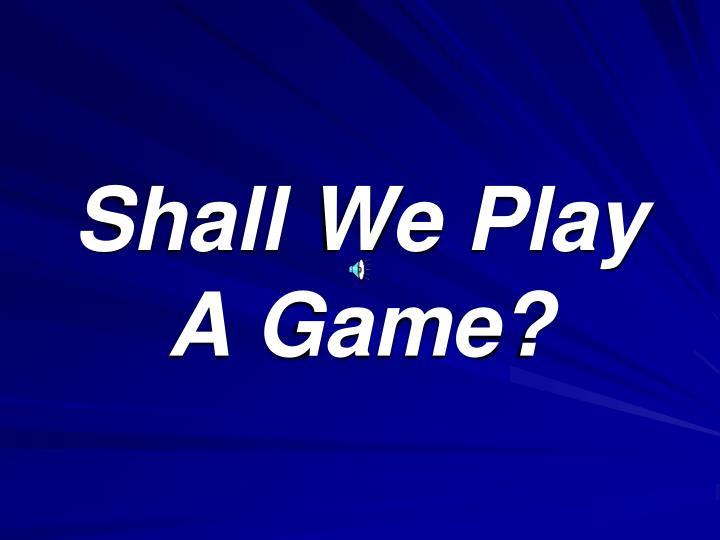 Shall We Play