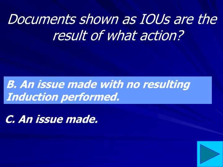 Documents shown as IOUs are the result of what action?