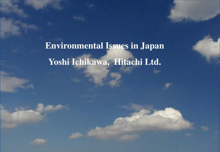 environmental issues of japan Click this link to see an environmental issues map of asia in china, one of the largest asian countries, pollution has taken a toll on their society.