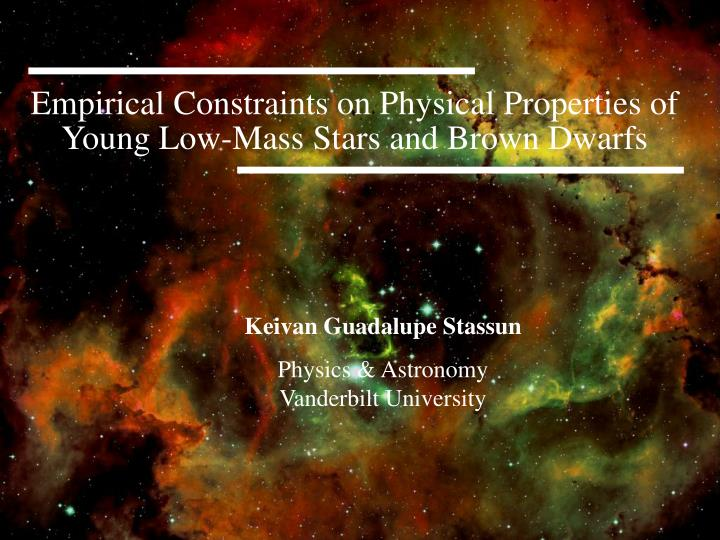 empirical constraints on physical properties of young low mass stars and brown dwarfs n.