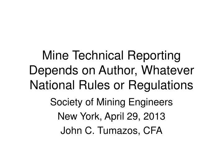 Mine technical reporting depends on author whatever national rules or regulations
