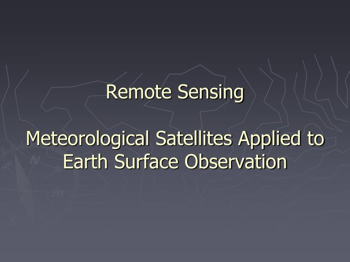 remote sensing meteorological satellites applied to earth surface observation