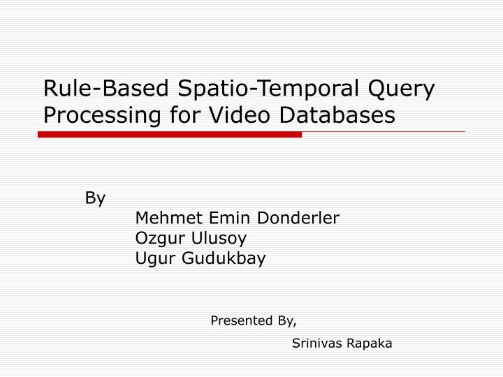 Rule based spatio temporal query processing for video databases