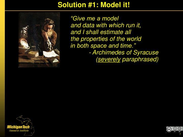 Solution #1: Model it!