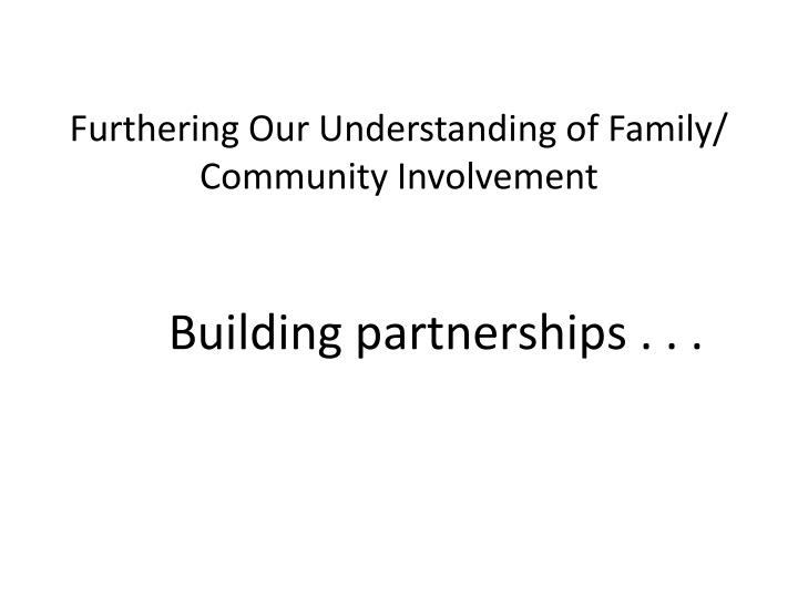 Furthering Our Understanding of Family/ Community Involvement