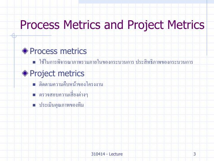 Process metrics and project metrics