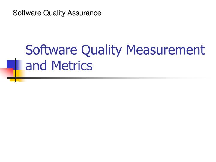PPT - Software Quality Measurement and Metrics PowerPoint ...