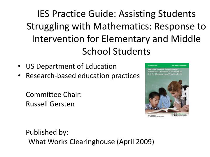 IES Practice Guide: Assisting Students Struggling with Mathematics: Response to Intervention for Elementary and Middle School Students