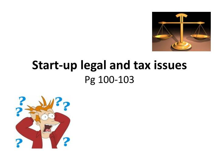Start up legal and tax issues pg 100 103