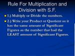 rule for multiplication and division with s f