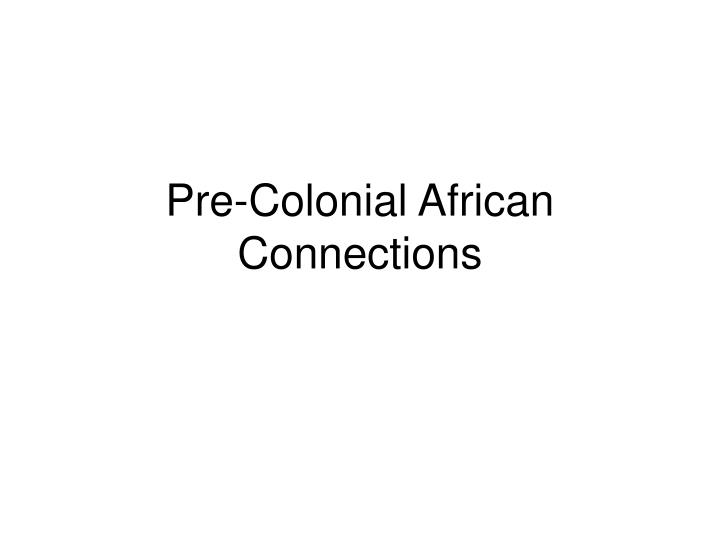 Pre-Colonial African Connections