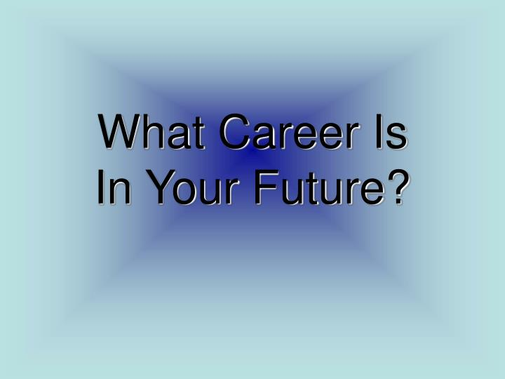 what career is in your future n.