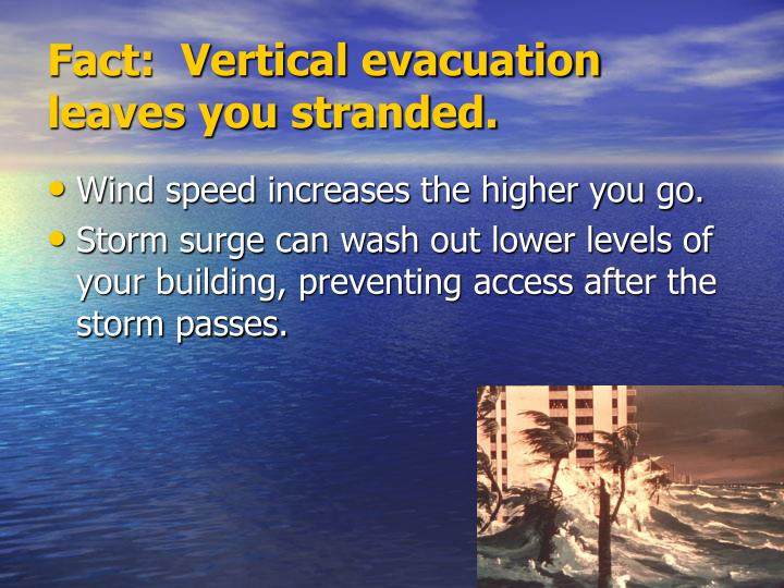 Fact:  Vertical evacuation leaves you stranded.