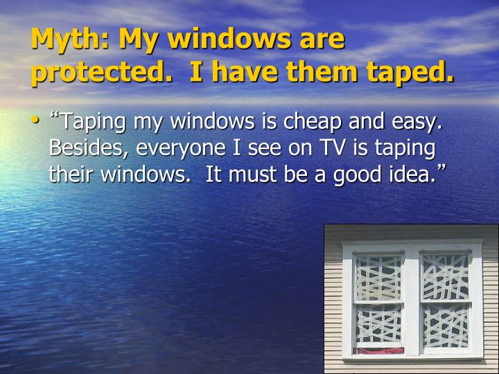 Myth: My windows are protected.  I have them taped.