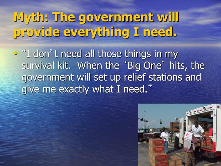 Myth: The government will provide everything I need.