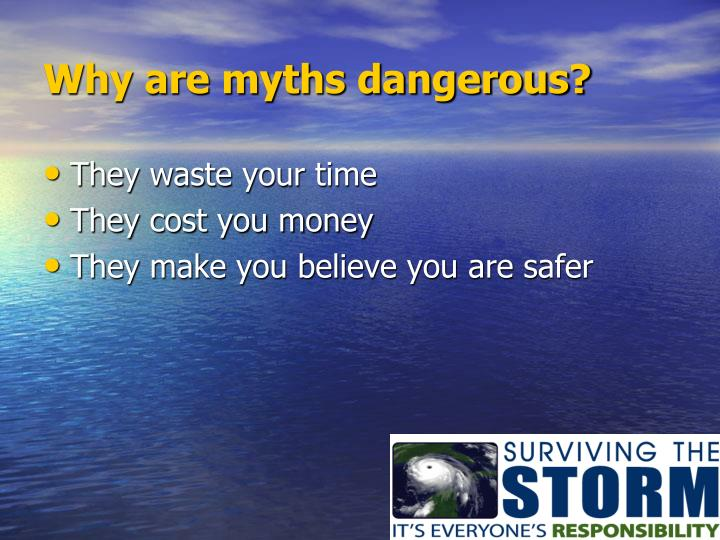 Why are myths dangerous?
