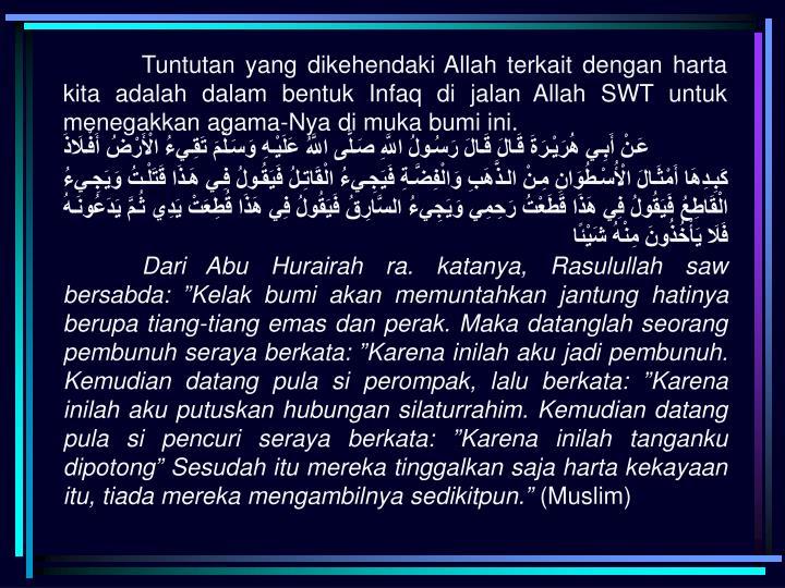 Tuntutan yang dikehendaki Allah terkait dengan harta kita adalah dalam bentuk Infaq di jalan Allah SWT untuk menegakkan agama-Nya di muka bumi ini.