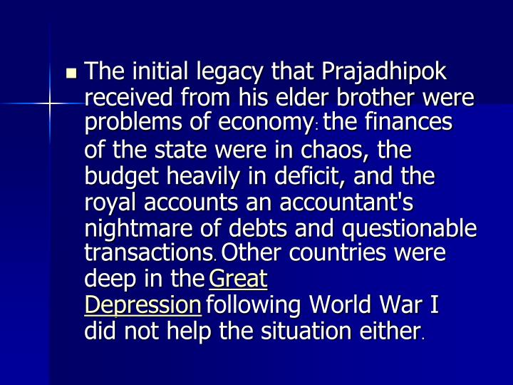 The initial legacy that Prajadhipok received from his elder brother were problems of economy