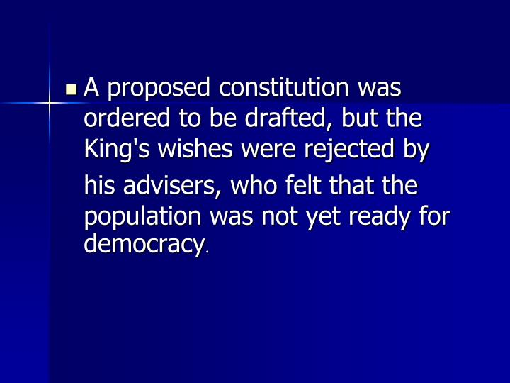 A proposed constitution was ordered to be drafted, but the King's wishes were rejected by