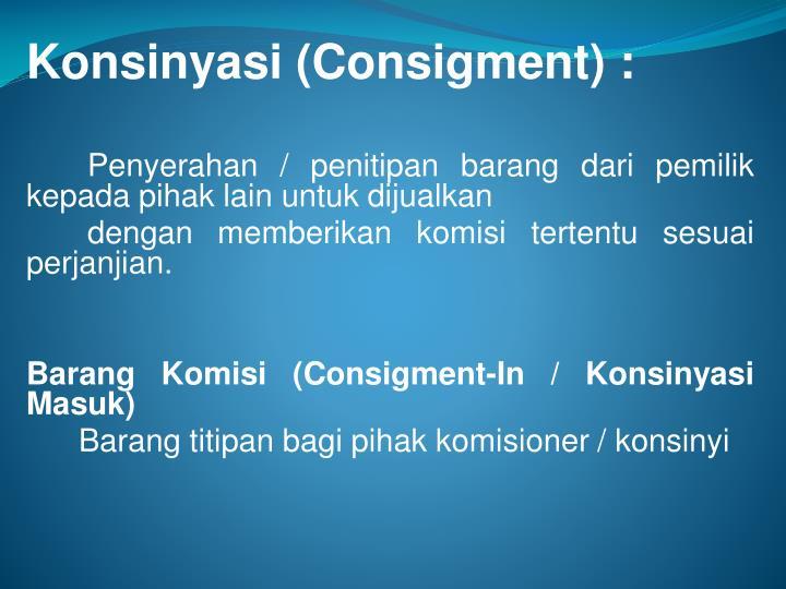 Konsinyasi (Consigment) :
