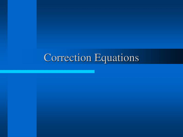 Correction Equations
