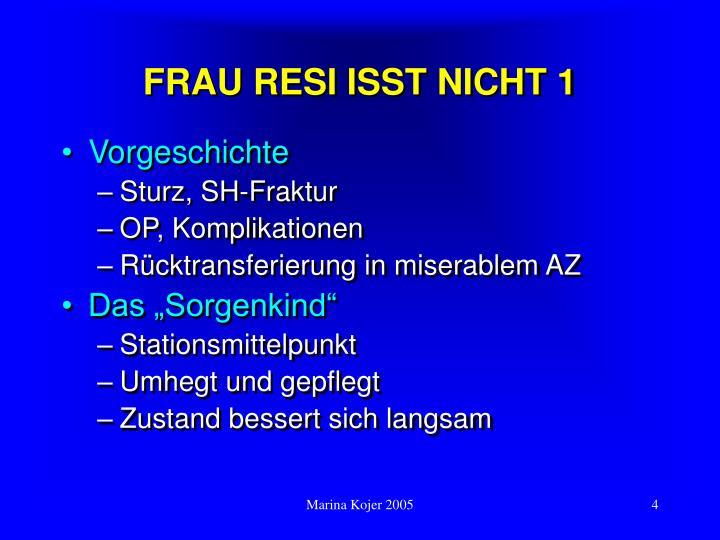 FRAU RESI ISST NICHT 1