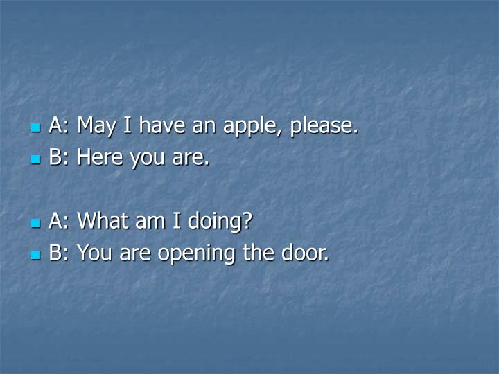 A: May I have an apple, please.