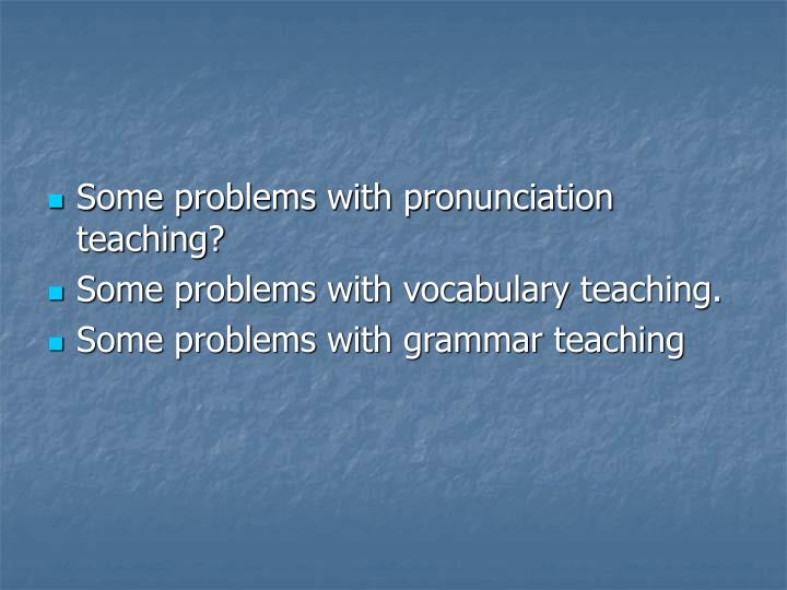 Some problems with pronunciation teaching?