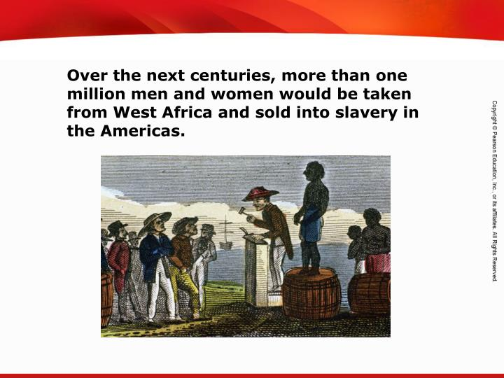 Over the next centuries, more than one million men and women would be taken from West Africa and sold into slavery in the Americas.