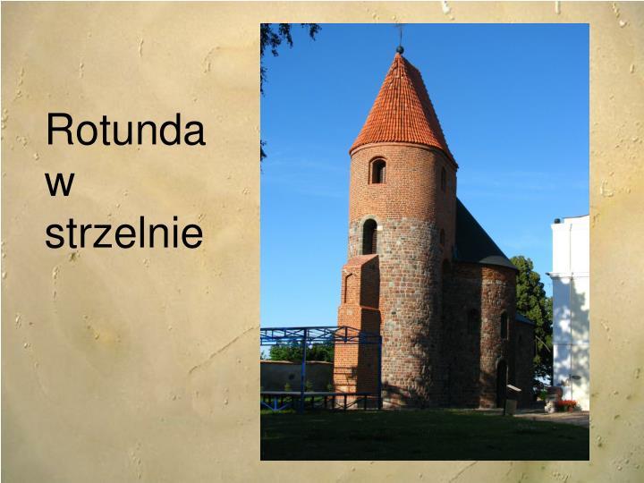 Rotunda w strzelnie