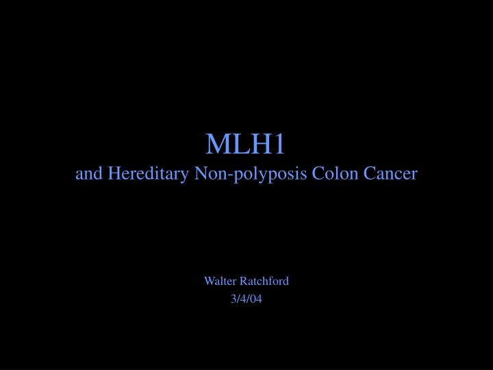 mlh1 and hereditary non polyposis colon cancer n.