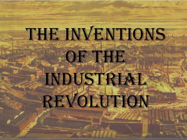 The Inventions of the Industrial Revolution