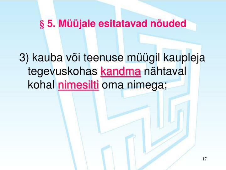 § 5. Müüjale esitatavad nõuded