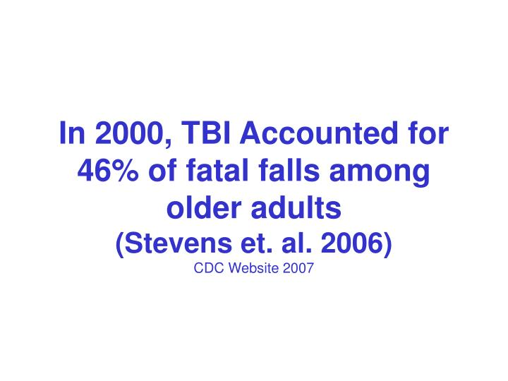 In 2000, TBI Accounted for 46% of fatal falls among older adults