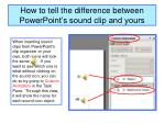 how to tell the difference between powerpoint s sound clip and yours