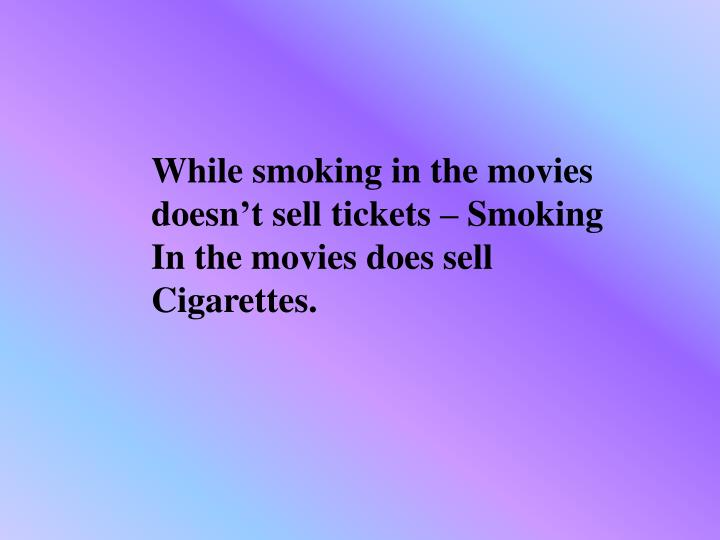 While smoking in the movies