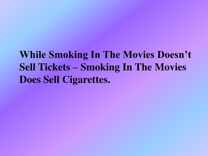 While Smoking In The Movies Doesn't