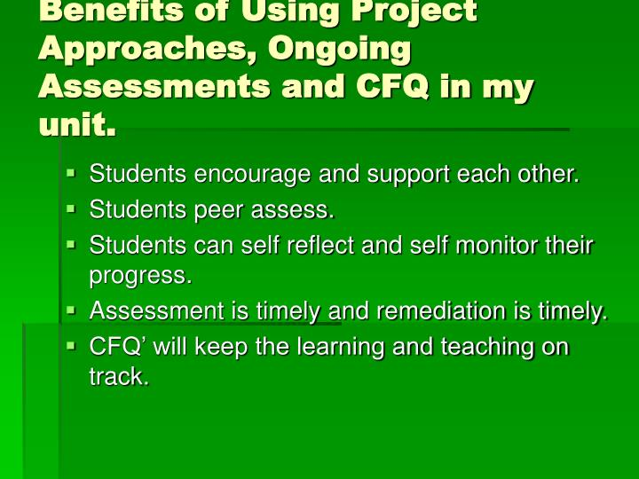 Benefits of Using Project Approaches, Ongoing Assessments and CFQ in my unit.