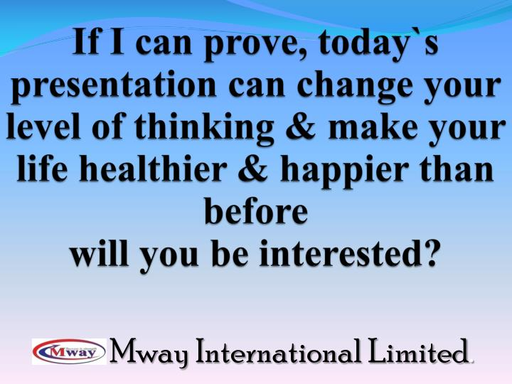 If I can prove, today`s presentation can change your level of thinking & make your life healthier & ...