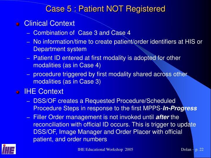 Case 5 : Patient NOT Registered