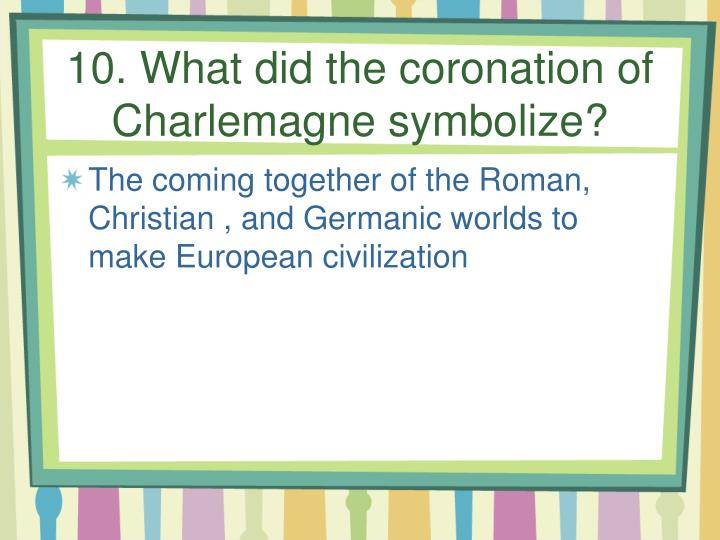 10. What did the coronation of Charlemagne symbolize?