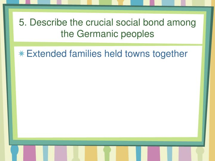 5. Describe the crucial social bond among the Germanic peoples